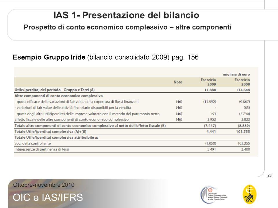 26 Ottobre-novembre 2010 OIC e IAS/IFRS IAS 1- Presentazione del bilancio Prospetto di conto economico complessivo – altre componenti Esempio Gruppo I
