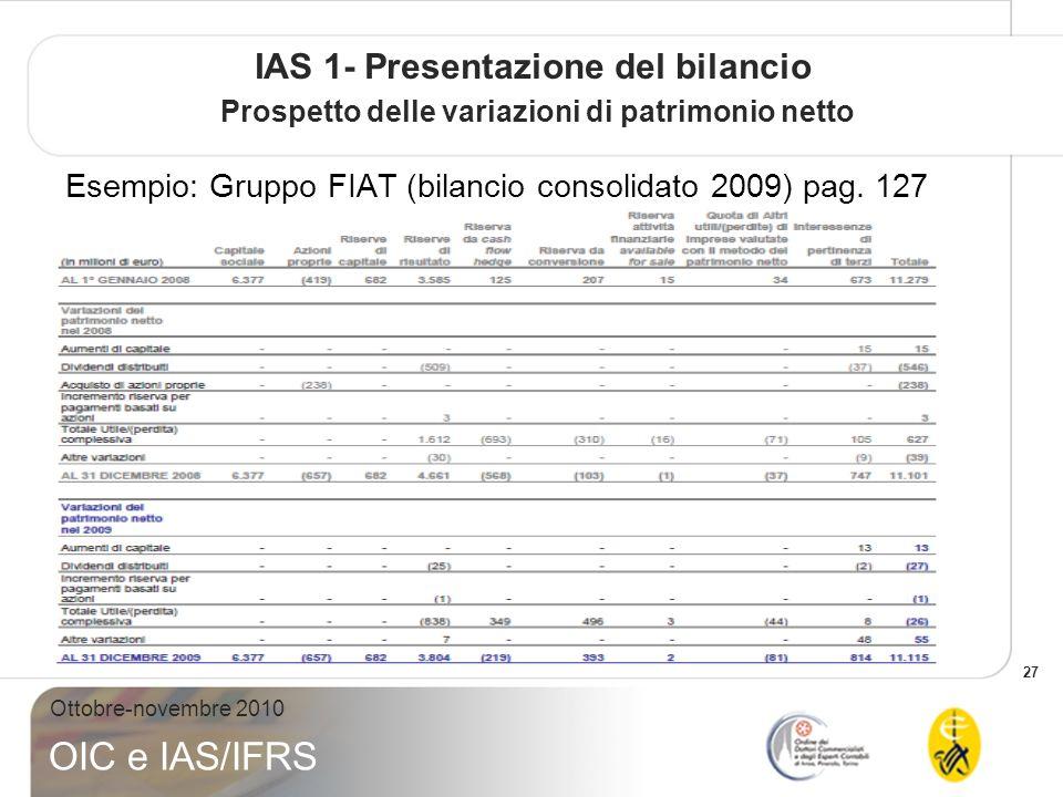 27 Ottobre-novembre 2010 OIC e IAS/IFRS IAS 1- Presentazione del bilancio Prospetto delle variazioni di patrimonio netto Esempio: Gruppo FIAT (bilanci