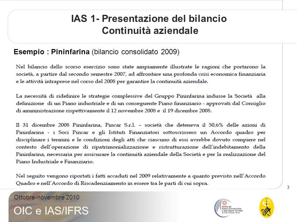 3 Ottobre-novembre 2010 OIC e IAS/IFRS IAS 1- Presentazione del bilancio Continuità aziendale Esempio : Pininfarina (bilancio consolidato 2009)