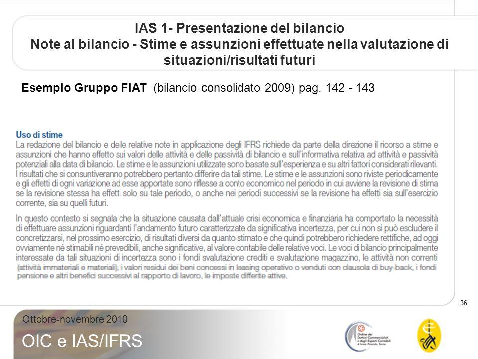 36 Ottobre-novembre 2010 OIC e IAS/IFRS IAS 1- Presentazione del bilancio Note al bilancio - Stime e assunzioni effettuate nella valutazione di situaz