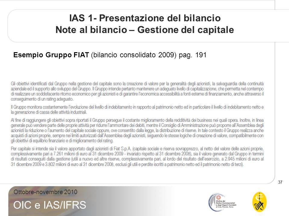 37 Ottobre-novembre 2010 OIC e IAS/IFRS IAS 1- Presentazione del bilancio Note al bilancio – Gestione del capitale Esempio Gruppo FIAT (bilancio consolidato 2009) pag.