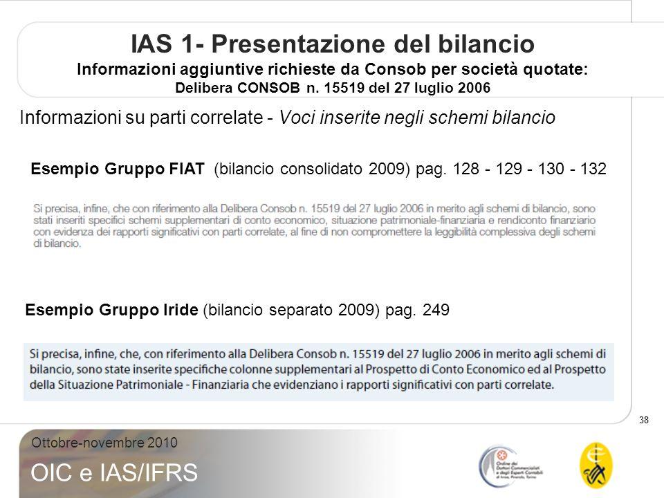 38 Ottobre-novembre 2010 OIC e IAS/IFRS IAS 1- Presentazione del bilancio Informazioni aggiuntive richieste da Consob per società quotate: Delibera CO