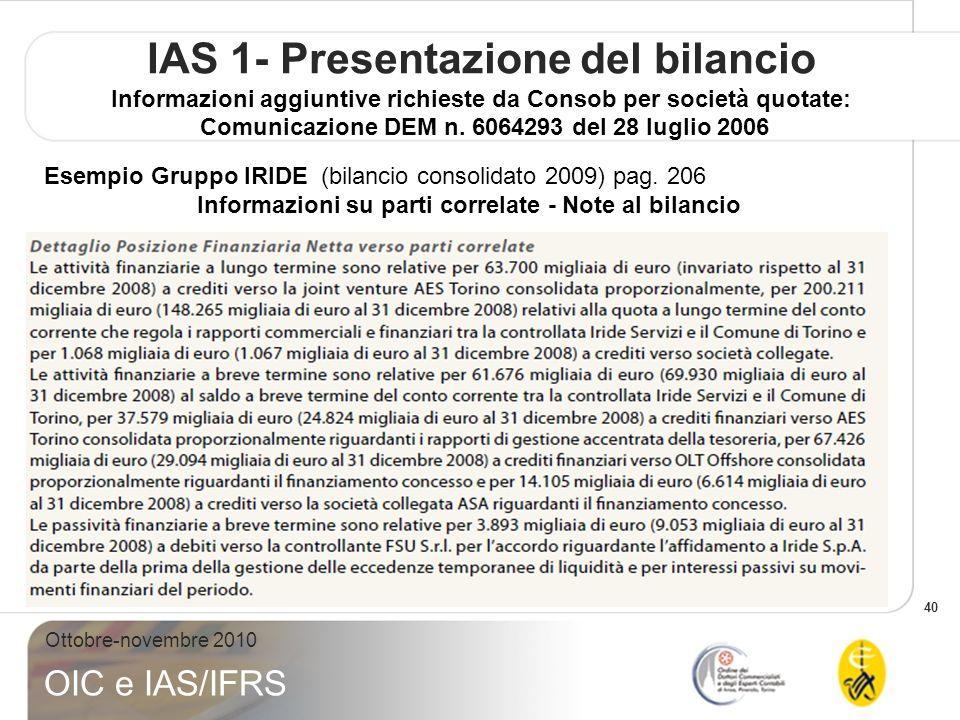 40 Ottobre-novembre 2010 OIC e IAS/IFRS IAS 1- Presentazione del bilancio Informazioni aggiuntive richieste da Consob per società quotate: Comunicazione DEM n.