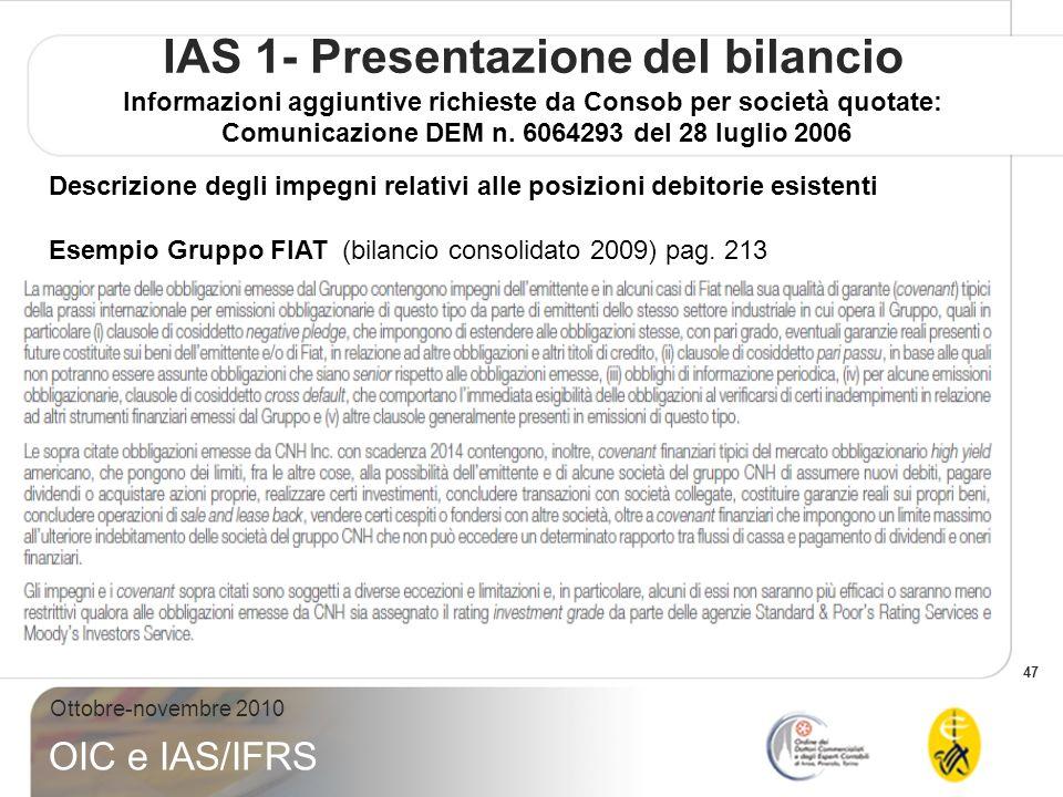 47 Ottobre-novembre 2010 OIC e IAS/IFRS IAS 1- Presentazione del bilancio Informazioni aggiuntive richieste da Consob per società quotate: Comunicazio