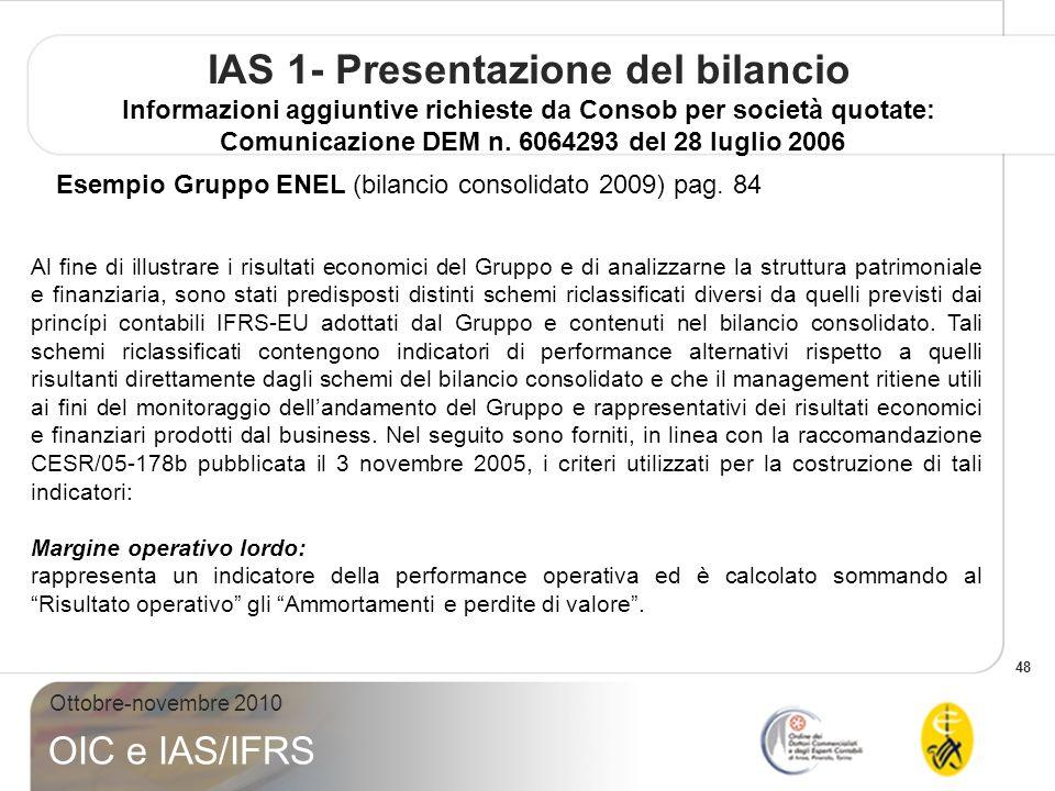 48 Ottobre-novembre 2010 OIC e IAS/IFRS IAS 1- Presentazione del bilancio Informazioni aggiuntive richieste da Consob per società quotate: Comunicazione DEM n.