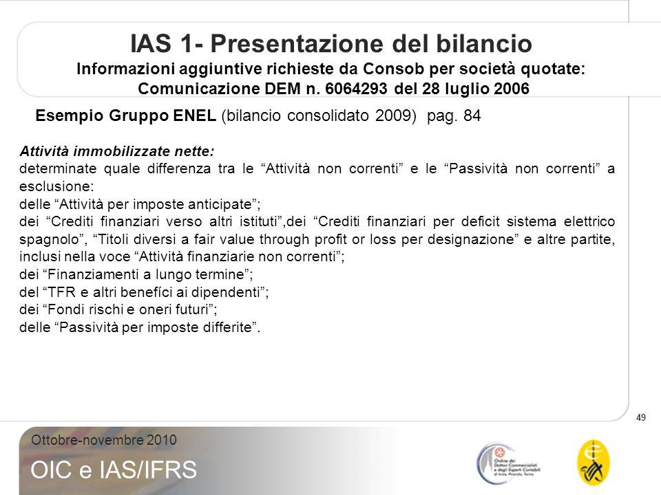 49 Ottobre-novembre 2010 OIC e IAS/IFRS IAS 1- Presentazione del bilancio Informazioni aggiuntive richieste da Consob per società quotate: Comunicazione DEM n.