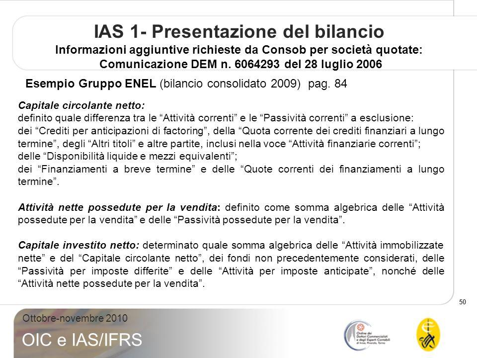 50 Ottobre-novembre 2010 OIC e IAS/IFRS IAS 1- Presentazione del bilancio Informazioni aggiuntive richieste da Consob per società quotate: Comunicazio
