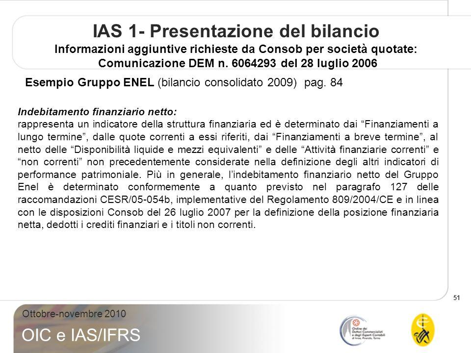 51 Ottobre-novembre 2010 OIC e IAS/IFRS IAS 1- Presentazione del bilancio Informazioni aggiuntive richieste da Consob per società quotate: Comunicazione DEM n.