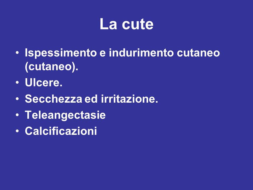 La cute Ispessimento e indurimento cutaneo (cutaneo). Ulcere. Secchezza ed irritazione. Teleangectasie Calcificazioni