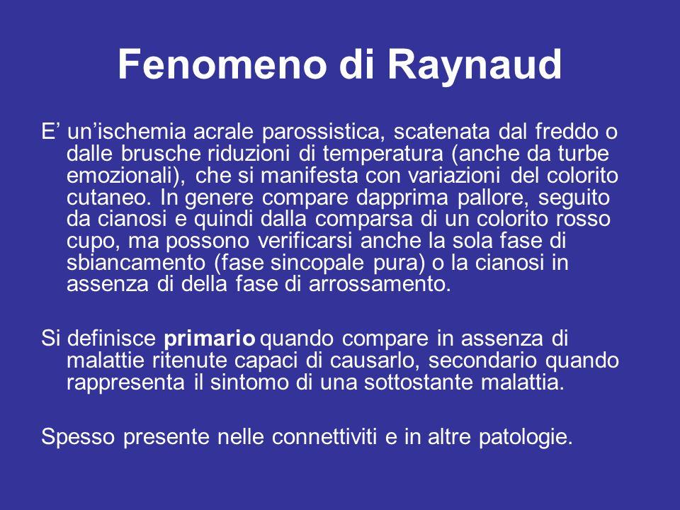 Fenomeno di Raynaud E unischemia acrale parossistica, scatenata dal freddo o dalle brusche riduzioni di temperatura (anche da turbe emozionali), che s