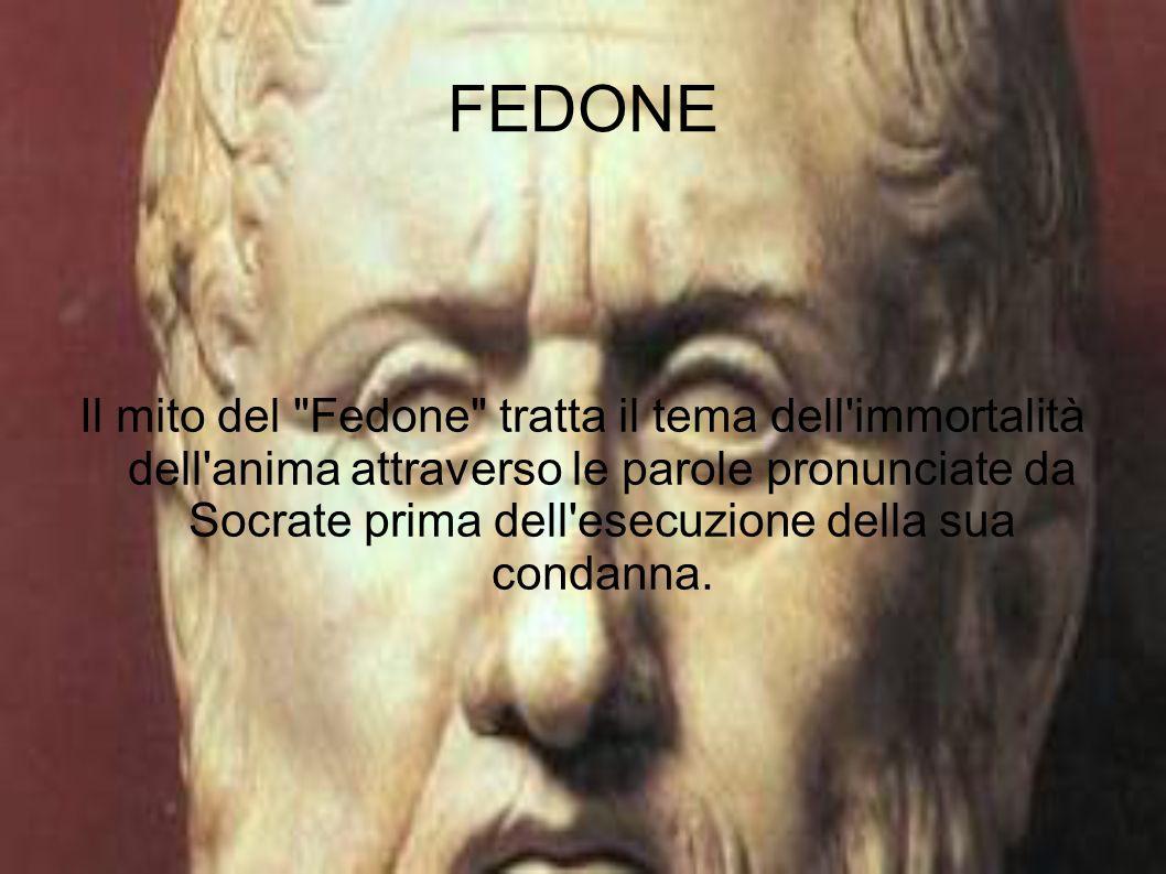 FEDONE Il mito del Fedone tratta il tema dell immortalità dell anima attraverso le parole pronunciate da Socrate prima dell esecuzione della sua condanna.