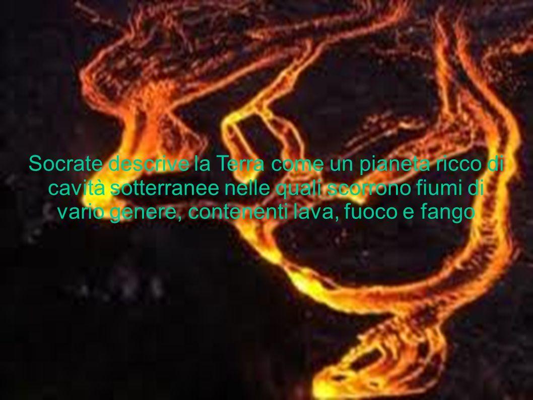 Socrate descrive la Terra come un pianeta ricco di cavità sotterranee nelle quali scorrono fiumi di vario genere, contenenti lava, fuoco e fango