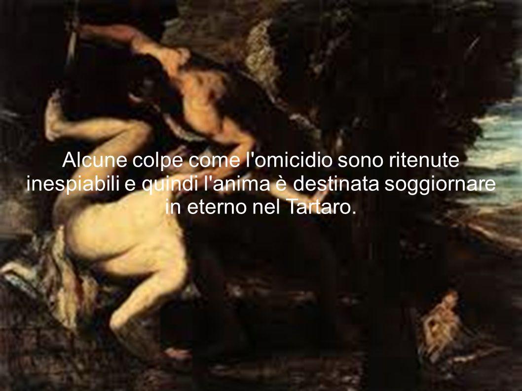 Alcune colpe come l'omicidio sono ritenute inespiabili e quindi l'anima è destinata soggiornare in eterno nel Tartaro.
