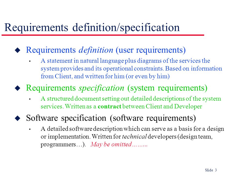 Slide 3 Requirements definition/specification u Requirements definition (user requirements) A statement in natural language plus diagrams of the servi