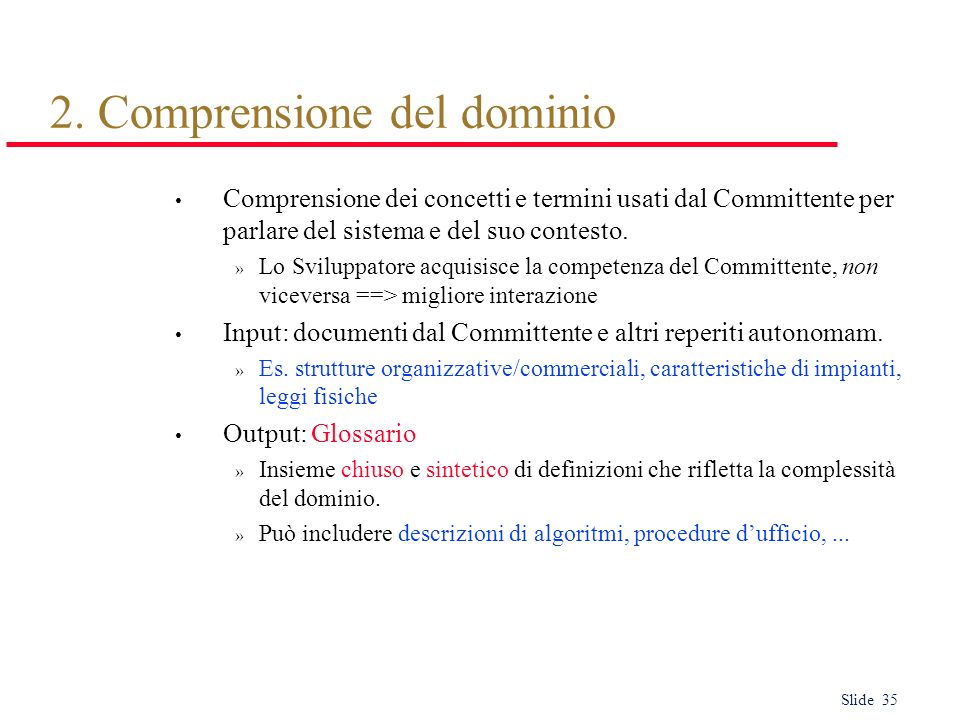Slide 35 2. Comprensione del dominio Comprensione dei concetti e termini usati dal Committente per parlare del sistema e del suo contesto. » Lo Svilup