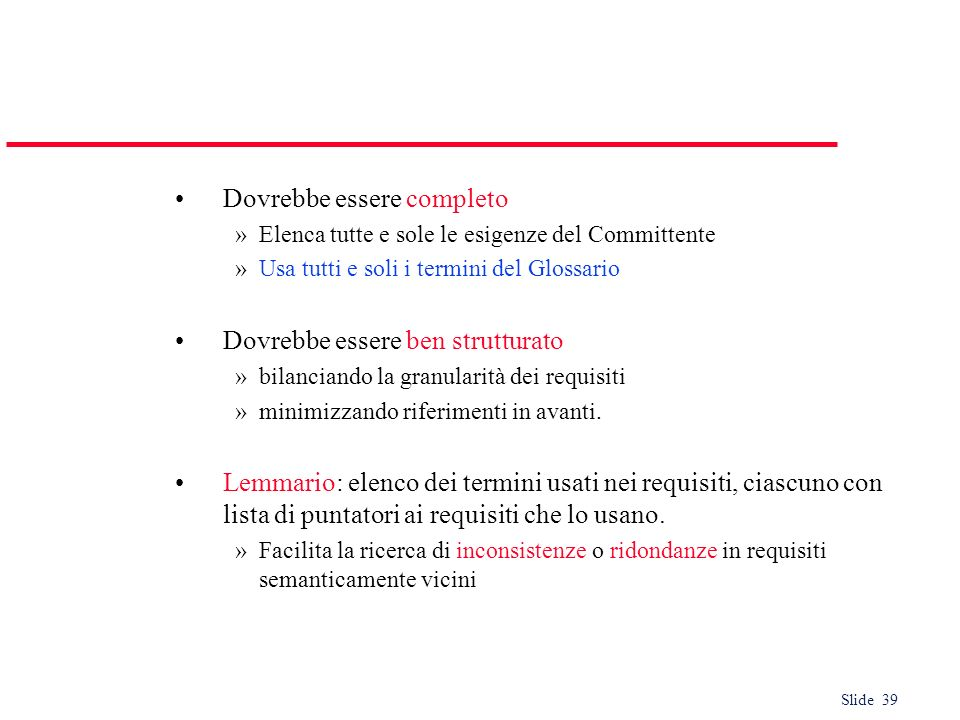 Slide 39 Dovrebbe essere completo »Elenca tutte e sole le esigenze del Committente »Usa tutti e soli i termini del Glossario Dovrebbe essere ben strut