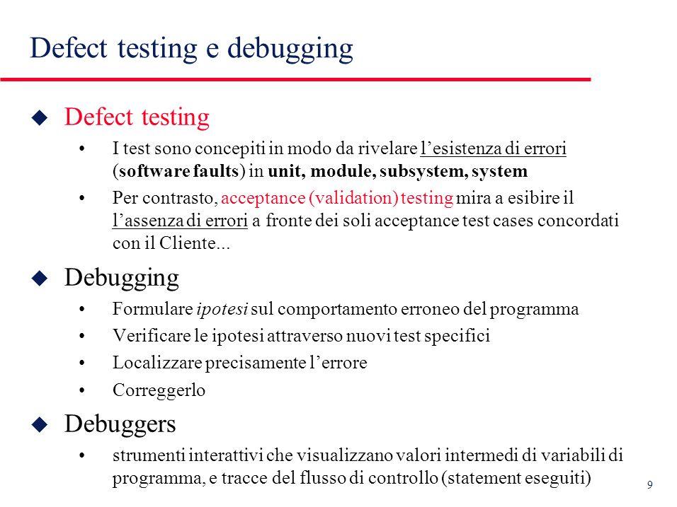10 Debugging and regression testing Regression testing: test del sistema dopo la correzione di uno o piu errori, per escludere errori indotti.