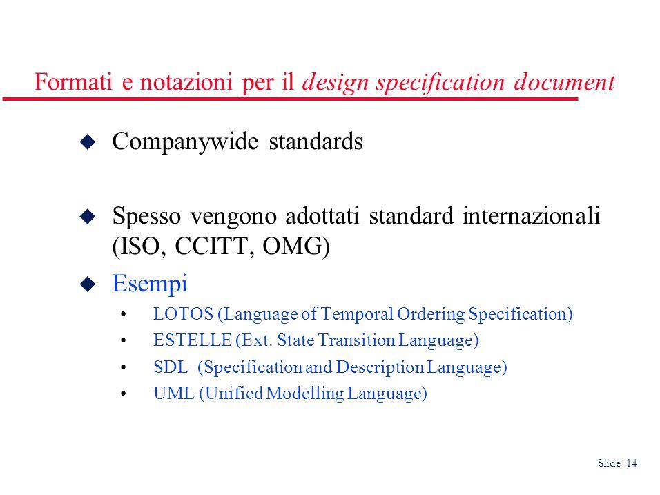 Slide 14 Formati e notazioni per il design specification document Companywide standards Spesso vengono adottati standard internazionali (ISO, CCITT, O
