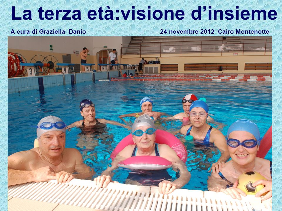 La terza età:visione dinsieme A cura di Graziella Danio 24 novembre 2012 Cairo Montenotte 1 marzo 2010