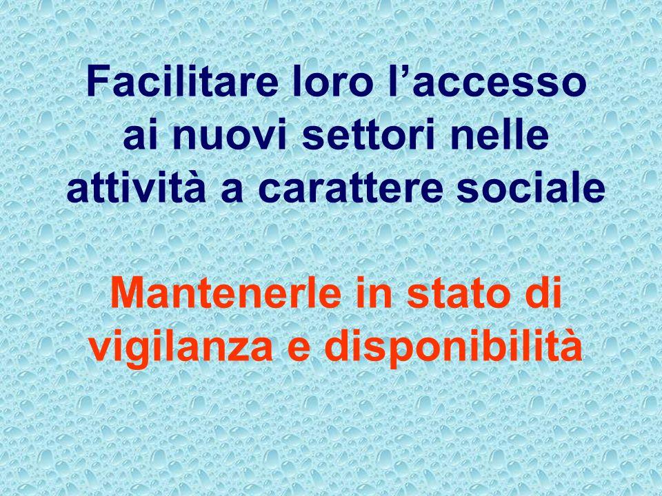 Facilitare loro laccesso ai nuovi settori nelle attività a carattere sociale Mantenerle in stato di vigilanza e disponibilità