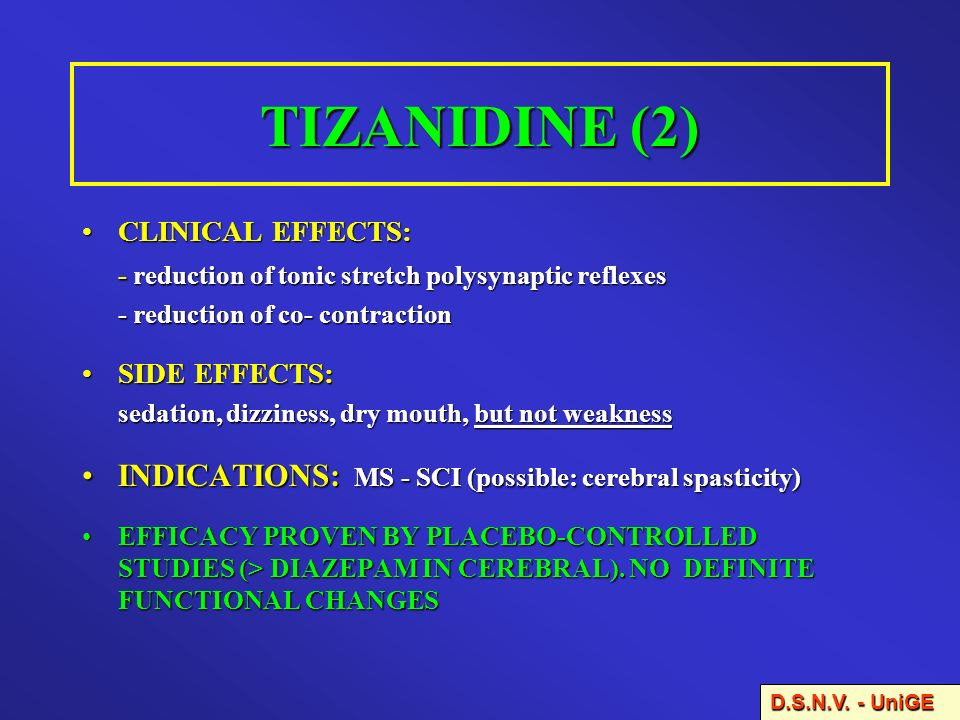 TIZANIDINE (2) CLINICAL EFFECTS:CLINICAL EFFECTS: - reduction of tonic stretch polysynaptic reflexes - reduction of co- contraction SIDE EFFECTS:SIDE