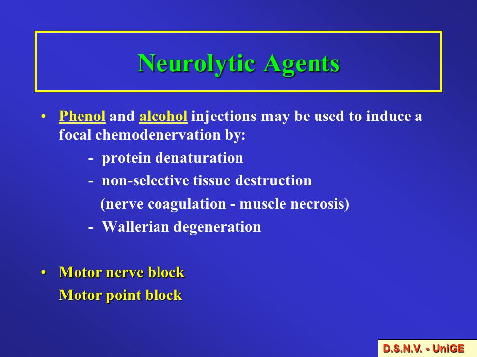 Neurolytic Agents Phenol and alcohol injections may be used to induce a focal chemodenervation by: - protein denaturation - non-selective tissue destr