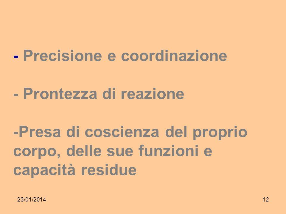 23/01/201412 - Precisione e coordinazione - Prontezza di reazione -Presa di coscienza del proprio corpo, delle sue funzioni e capacità residue