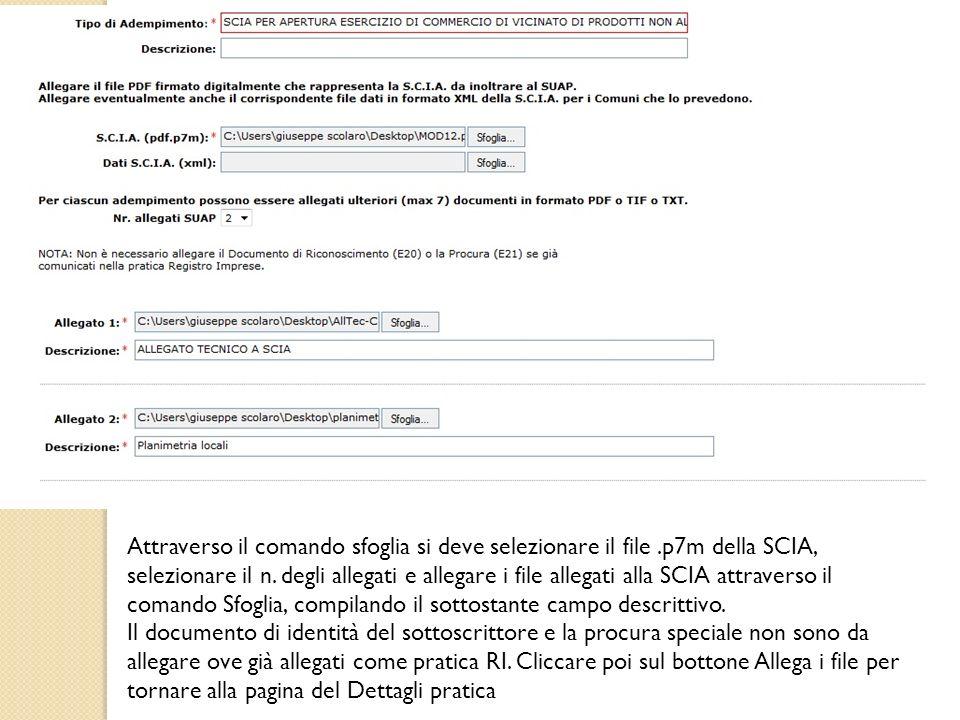 Attraverso il comando sfoglia si deve selezionare il file.p7m della SCIA, selezionare il n. degli allegati e allegare i file allegati alla SCIA attrav