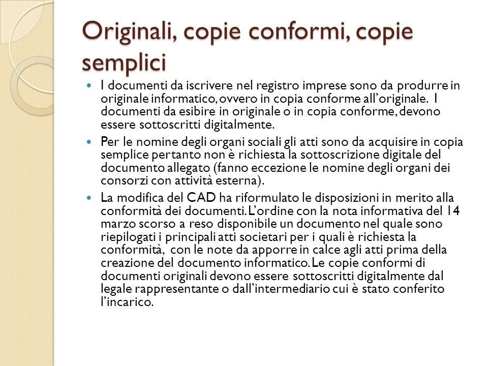 Originali, copie conformi, copie semplici I documenti da iscrivere nel registro imprese sono da produrre in originale informatico, ovvero in copia con