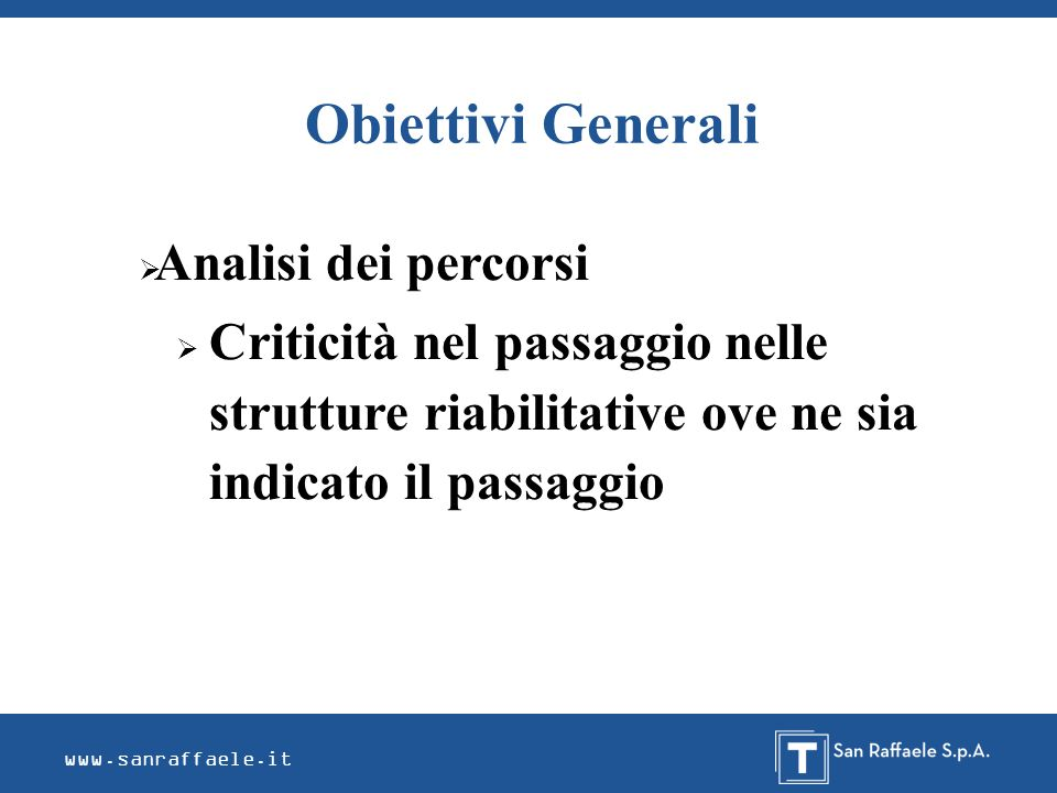 Obiettivi Generali www.sanraffaele.it Analisi dei percorsi Criticità nel passaggio nelle strutture riabilitative ove ne sia indicato il passaggio