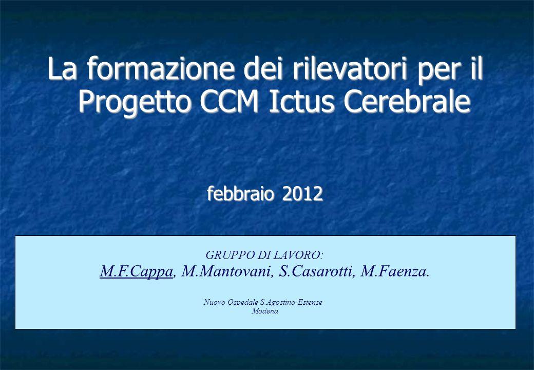 La formazione dei rilevatori per il Progetto CCM Ictus Cerebrale febbraio 2012 Cosenza, 9 ottobre 2010 GRUPPO DI LAVORO: M.F.Cappa, M.Mantovani, S.Cas