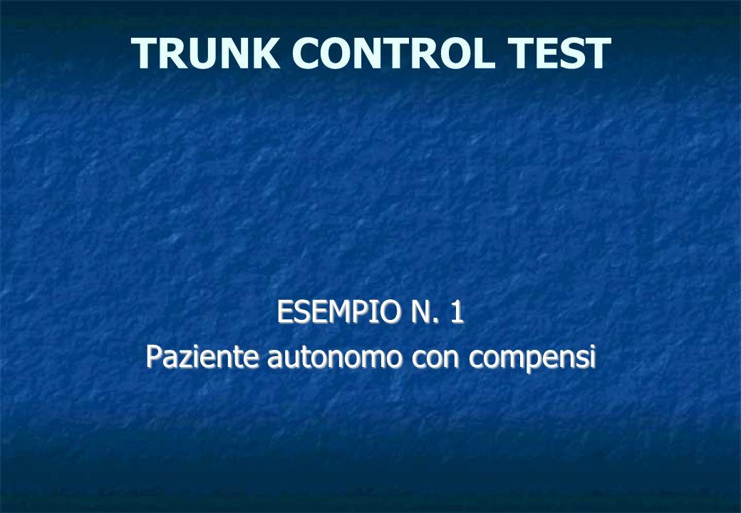 ESEMPIO N. 1 Paziente autonomo con compensi TRUNK CONTROL TEST