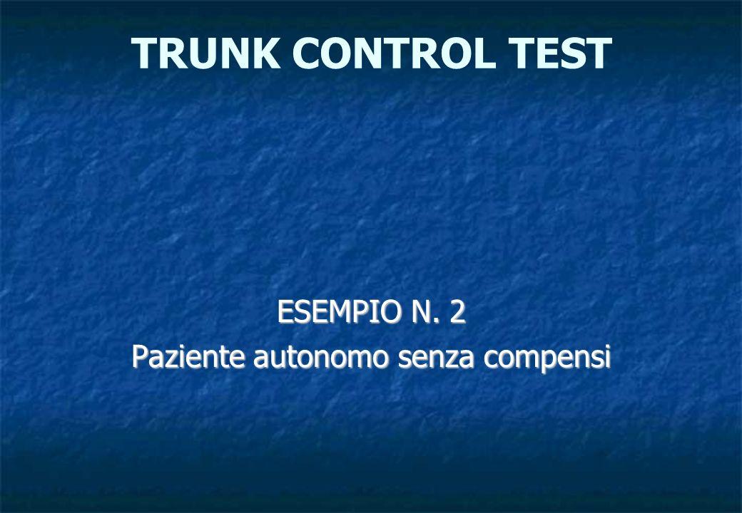 ESEMPIO N. 2 Paziente autonomo senza compensi TRUNK CONTROL TEST