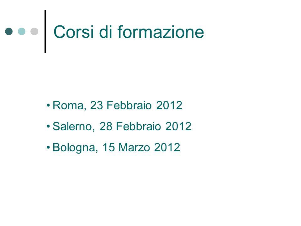 Corsi di formazione Roma, 23 Febbraio 2012 Salerno, 28 Febbraio 2012 Bologna, 15 Marzo 2012