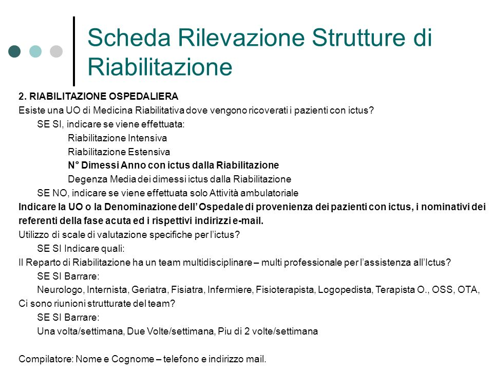 Scheda Rilevazione Strutture di Riabilitazione 2. RIABILITAZIONE OSPEDALIERA Esiste una UO di Medicina Riabilitativa dove vengono ricoverati i pazient