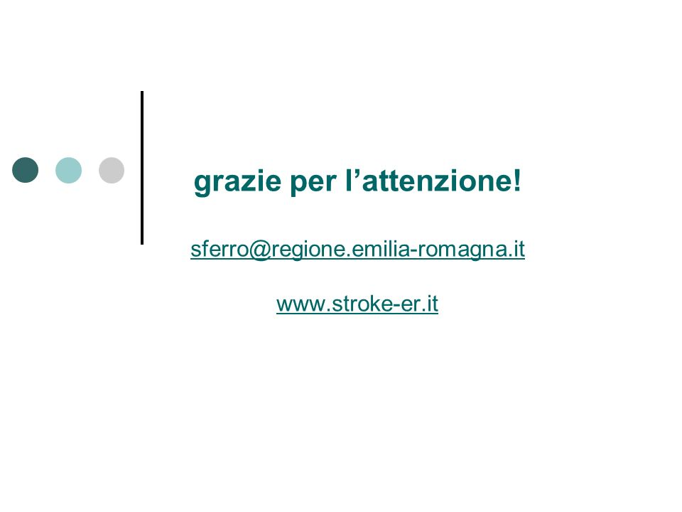 grazie per lattenzione! sferro@regione.emilia-romagna.it www.stroke-er.it sferro@regione.emilia-romagna.it www.stroke