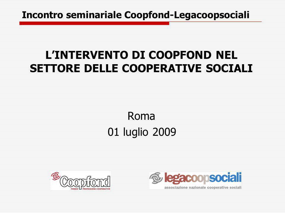 LE AGEVOLAZIONI PREVISTE DA REGOLAMENTO LINEE DI INTERVENTO ORDINARIE SEZIONE ATTIVITA PARTECIPAZIONEFINANZIAMENTOAGEVOLAZIONI SETTORE SOCIALE CONSOLIDAMENTO (interventi di riequilibrio della struttura finanziaria su cooperative con risultati operativi positivi e buone prospettive di crescita) RADDOPPIO DEL CAPITALE DEI SOCI (IL 40% DEVE ESSERE VERSATO ALLINGRESSO DEL FONDO) REMUNERAZIONE MINIMA: 1,5% WAY-OUT: RECESSO DURATA: 5/7 ANNI (MAX 10 con forte contenuto immobiliare) DURATA: 5/7 ANNI TASSO: TUR+1,5% MINIMO: 2,5% MASSIMO: 5% GARANZIE SUL 50% Riduzione di 0,125% a fronte di garanzie onerose TASSO: TUR+0,5% FUSIONI/ INTEGRAZIONI (nuove coop risultanti da fusioni, o significative integrazioni produttive) MINOR IMPORTO TRA CAPITALE SOCIALE E 50% DELLE RISERVE IMPORTO MAX: 1 MILIONE DI REMUNERAZIONE MINIMA: 1,5% WAY-OUT: RECESSO DURATA: 5/7 ANNI (MAX 10 con forte contenuto immobiliare) DURATA: 5/7 ANNI TASSO: TUR+0,25% MINIMO: 2,5% MASSIMO: 4,25% GARANZIE SUL 50% Riduzione di 0,125% a fronte di garanzie onerose TASSO: TUR-0,75% CONVENZIONI BANCARIE -IN POOL con SOGGETTI BANCARI