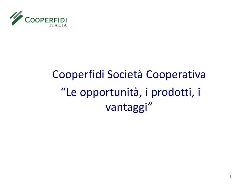 1 Cooperfidi Società Cooperativa Le opportunità, i prodotti, i vantaggi