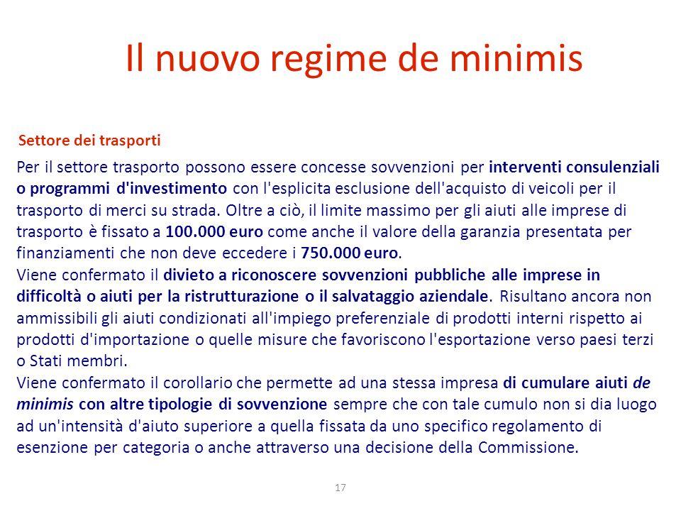 17 Il nuovo regime de minimis Settore dei trasporti Per il settore trasporto possono essere concesse sovvenzioni per interventi consulenziali o progra