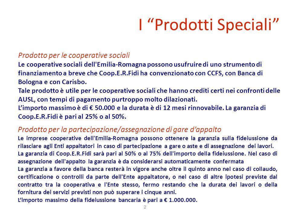 2 I Prodotti Speciali Prodotto per le cooperative sociali Le cooperative sociali dell Emilia-Romagna possono usufruire di uno strumento di finanziamento a breve che Coop.E.R.Fidi ha convenzionato con CCFS, con Banca di Bologna e con Carisbo.