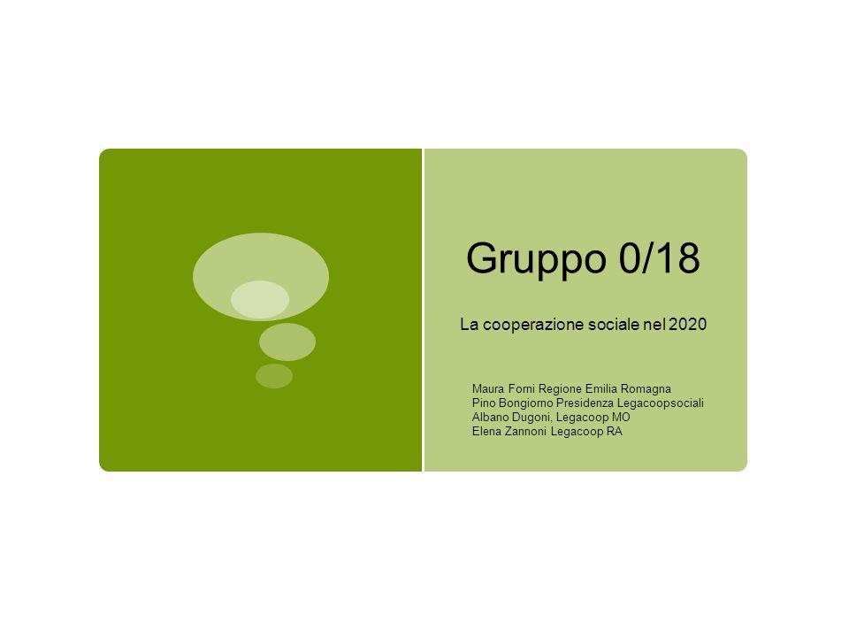Gruppo 0/18 La cooperazione sociale nel 2020 Maura Forni Regione Emilia Romagna Pino Bongiorno Presidenza Legacoopsociali Albano Dugoni, Legacoop MO E