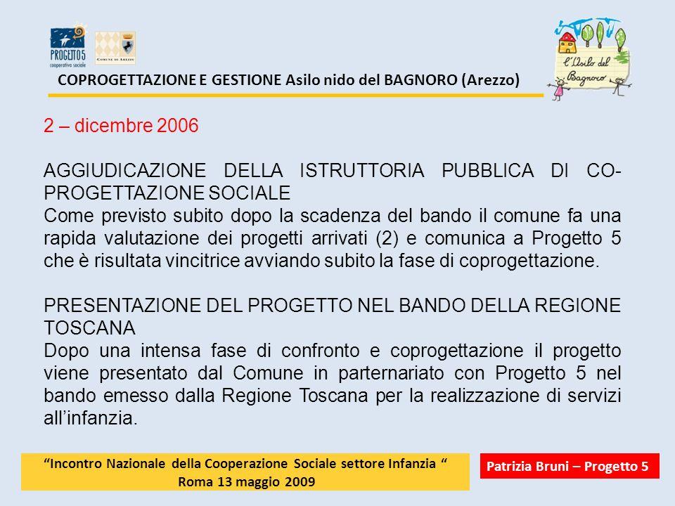COPROGETTAZIONE E GESTIONE Asilo nido del BAGNORO (Arezzo) 2 – dicembre 2006 AGGIUDICAZIONE DELLA ISTRUTTORIA PUBBLICA DI CO- PROGETTAZIONE SOCIALE Co