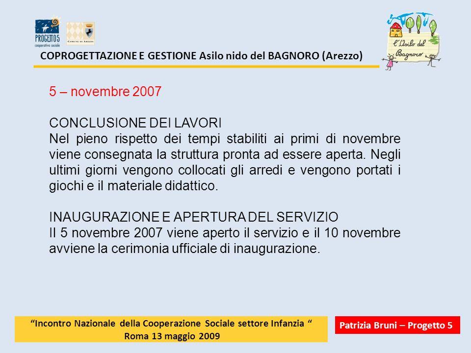 COPROGETTAZIONE E GESTIONE Asilo nido del BAGNORO (Arezzo) 5 – novembre 2007 CONCLUSIONE DEI LAVORI Nel pieno rispetto dei tempi stabiliti ai primi di