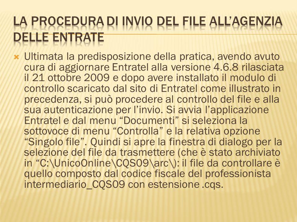 Ultimata la predisposizione della pratica, avendo avuto cura di aggiornare Entratel alla versione 4.6.8 rilasciata il 21 ottobre 2009 e dopo avere ins