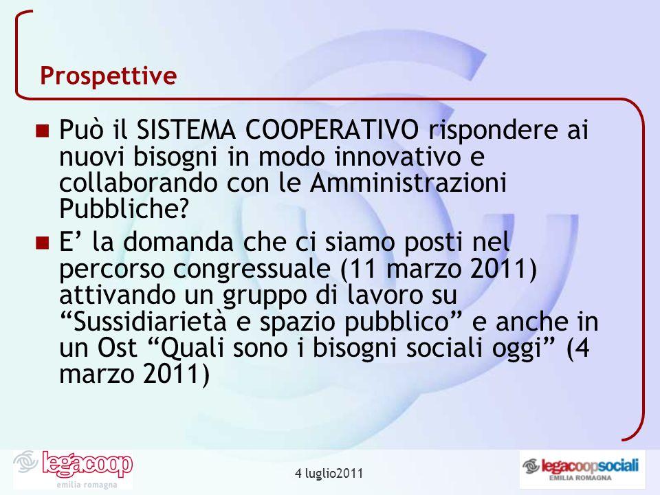 4 luglio2011 Prospettive Può il SISTEMA COOPERATIVO rispondere ai nuovi bisogni in modo innovativo e collaborando con le Amministrazioni Pubbliche.