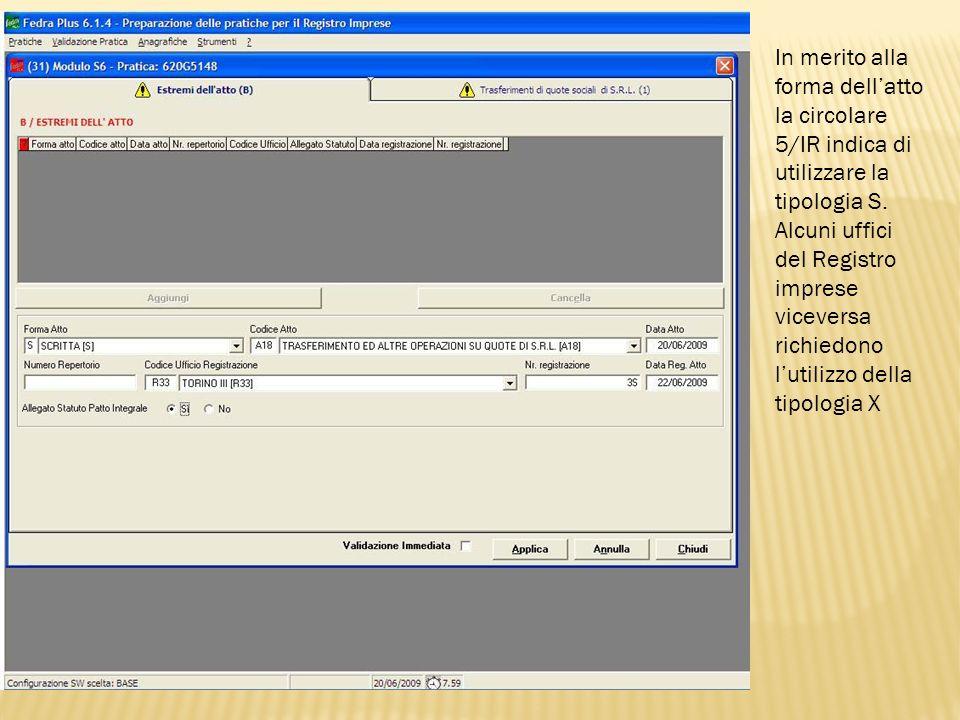 In merito alla forma dellatto la circolare 5/IR indica di utilizzare la tipologia S. Alcuni uffici del Registro imprese viceversa richiedono lutilizzo