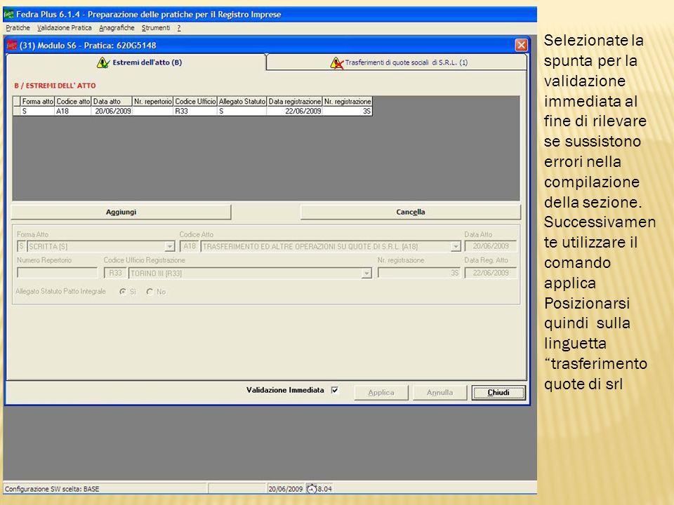 Selezionate la spunta per la validazione immediata al fine di rilevare se sussistono errori nella compilazione della sezione. Successivamen te utilizz