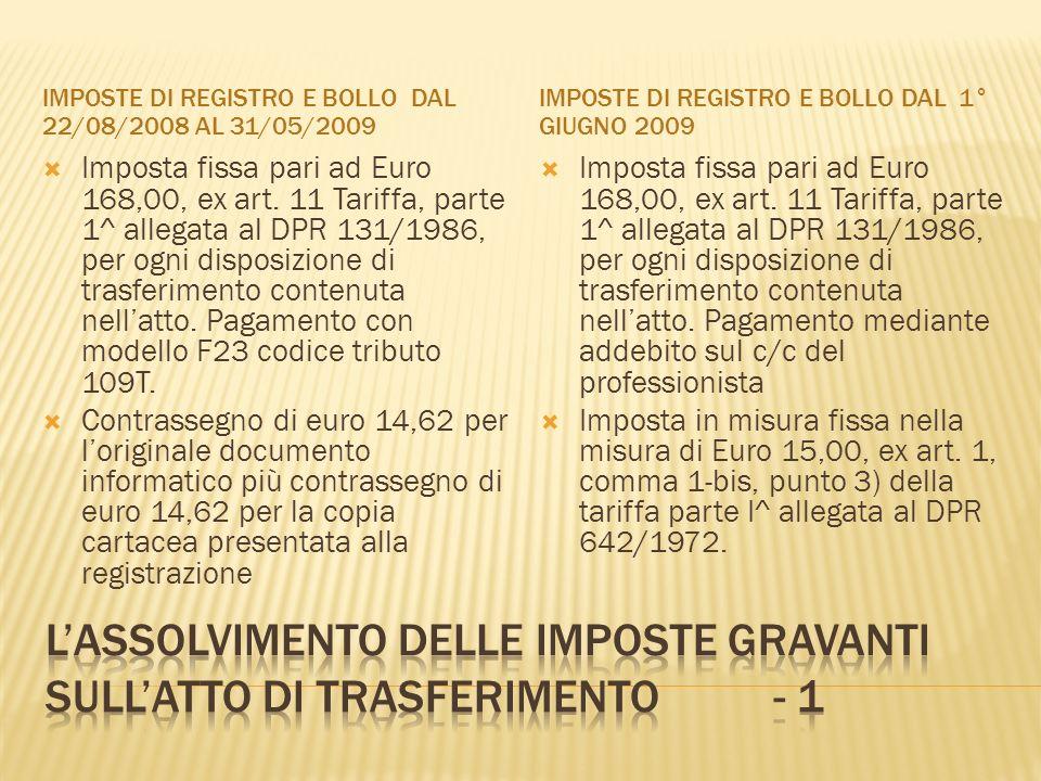 IMPOSTE DI REGISTRO E BOLLO DAL 22/08/2008 AL 31/05/2009 IMPOSTE DI REGISTRO E BOLLO DAL 1° GIUGNO 2009 Imposta fissa pari ad Euro 168,00, ex art. 11