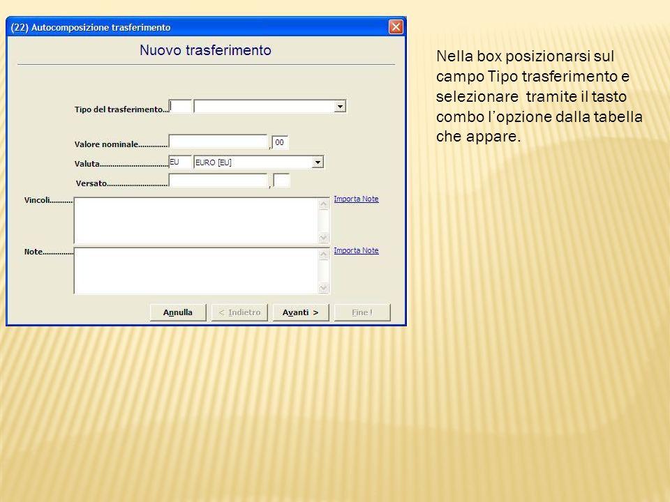 Nella box posizionarsi sul campo Tipo trasferimento e selezionare tramite il tasto combo lopzione dalla tabella che appare.