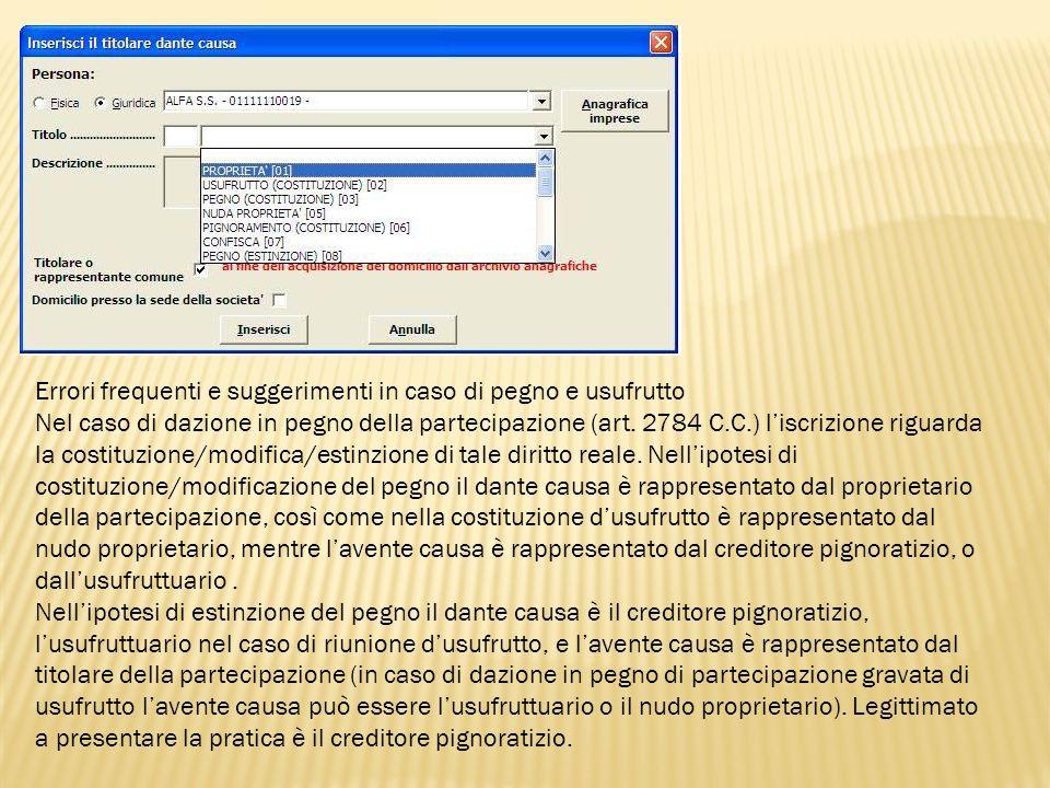 Errori frequenti e suggerimenti in caso di pegno e usufrutto Nel caso di dazione in pegno della partecipazione (art. 2784 C.C.) liscrizione riguarda l